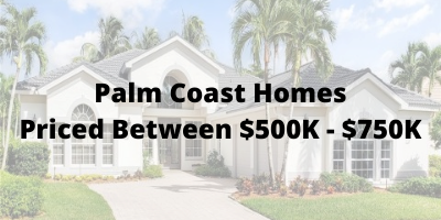 Palm Coast FL Homes Priced Between $500K-$750K For Sale