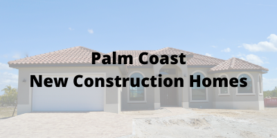 Palm Coast FL New Construction Homes For Sale