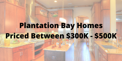 Plantation Bay Homes Priced Between $300K-$500K For Sale