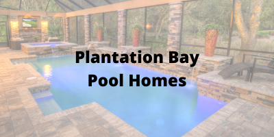 Plantation Bay Pool Homes For Sale