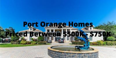 Port Orange Homes Priced Between $500K - $750k For Sale