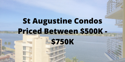 St Augustine FL Condos Priced Between $500K-$750K For Sale