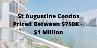 St Augustine FL Condos Priced Between $750K-$1 Million For Sale