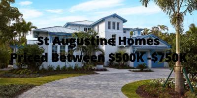 St Augustine Homes Priced Between $500K-$750K
