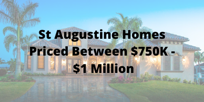 St Augustine Homes Priced Between $750K-$1 Million