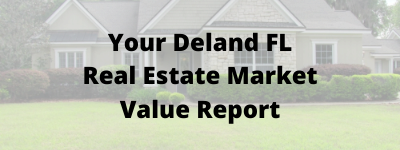 Your Deland FL Real Estate Market Value Report