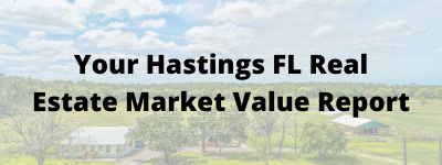 Your Hastings FL Real Estate Market Value Report