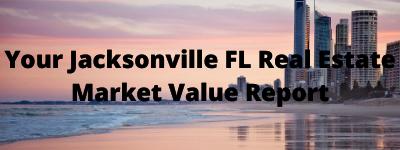 Your Jacksonville FL Real Estate market Value Report