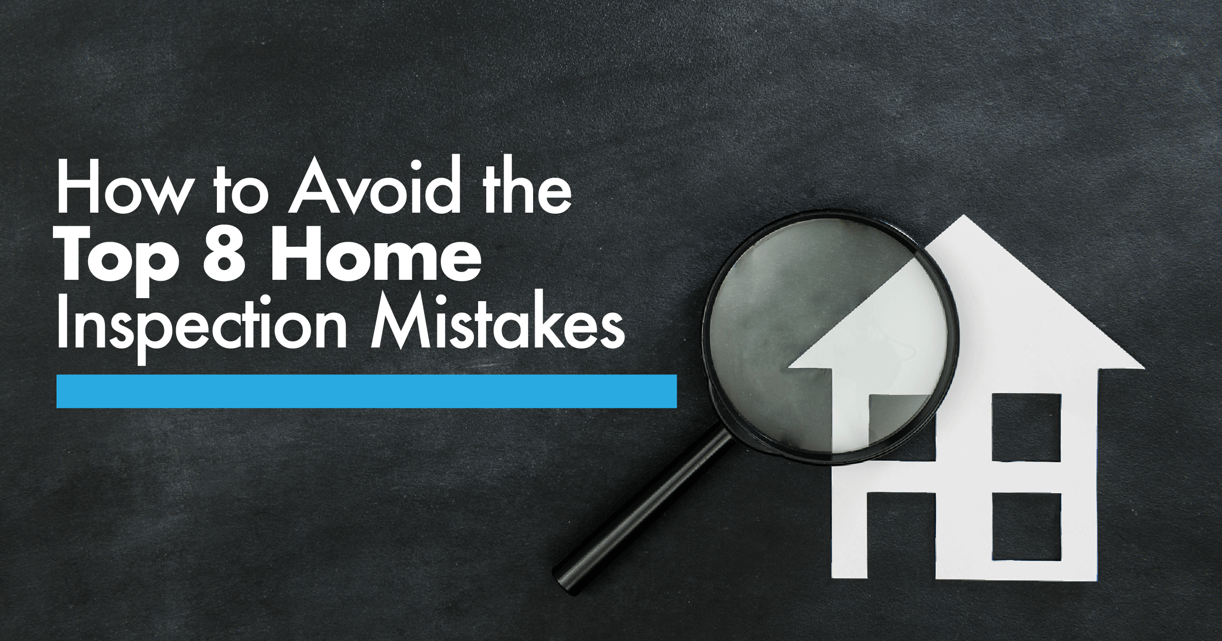 Top 8 Home Inspection Mistakes