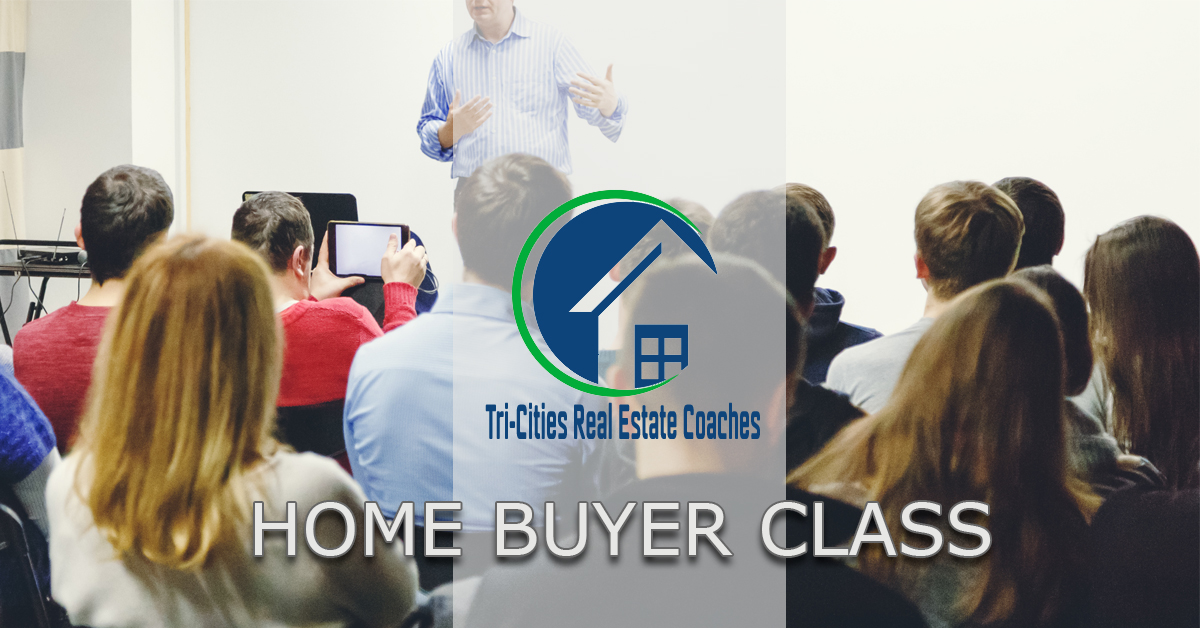 Tri-Cities Home Buyer & Seller Classes - Learn How To Buy or Sell Real Estate in TODAY's market.