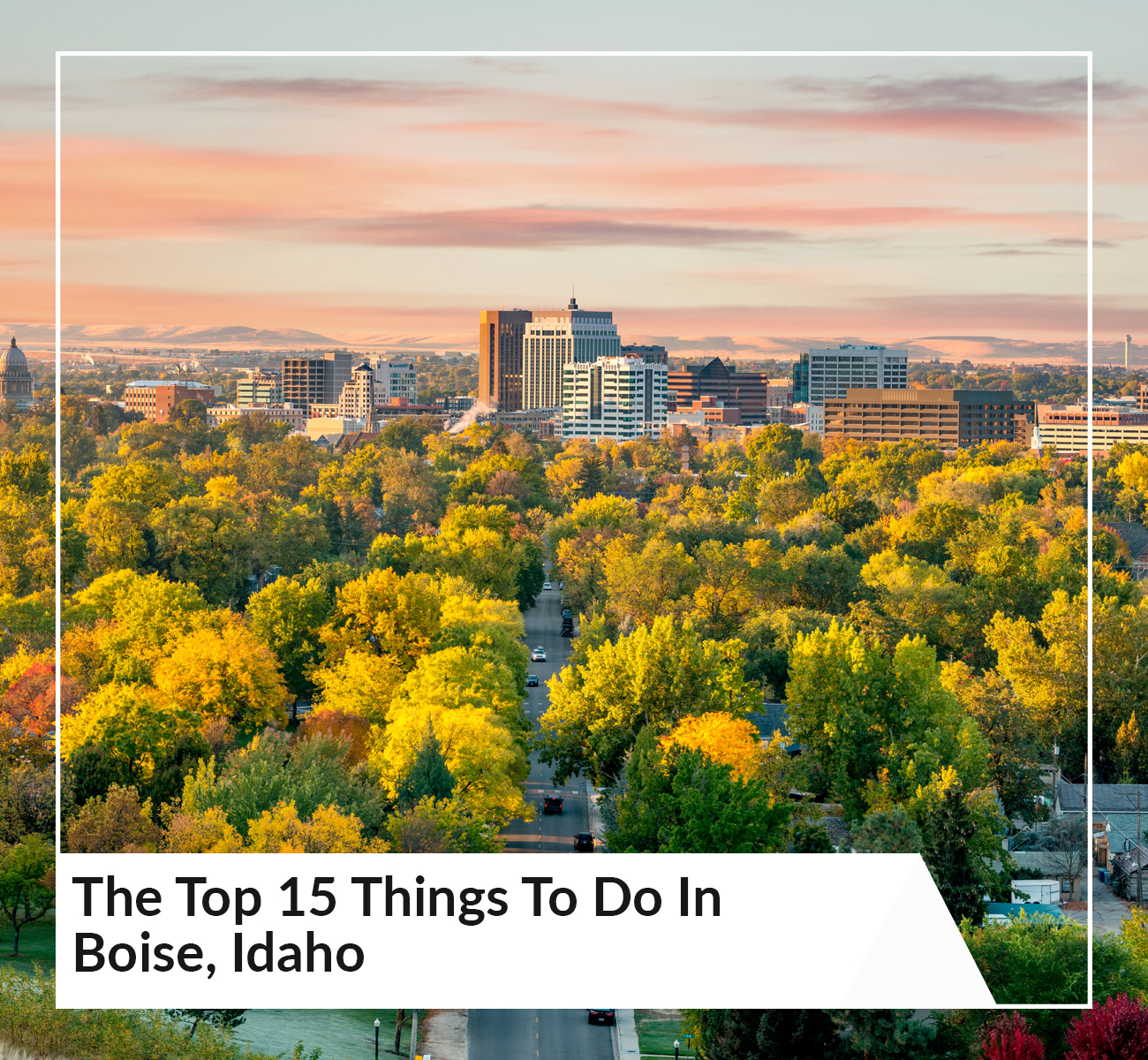 Top 15 Things To Do In Boise Idaho
