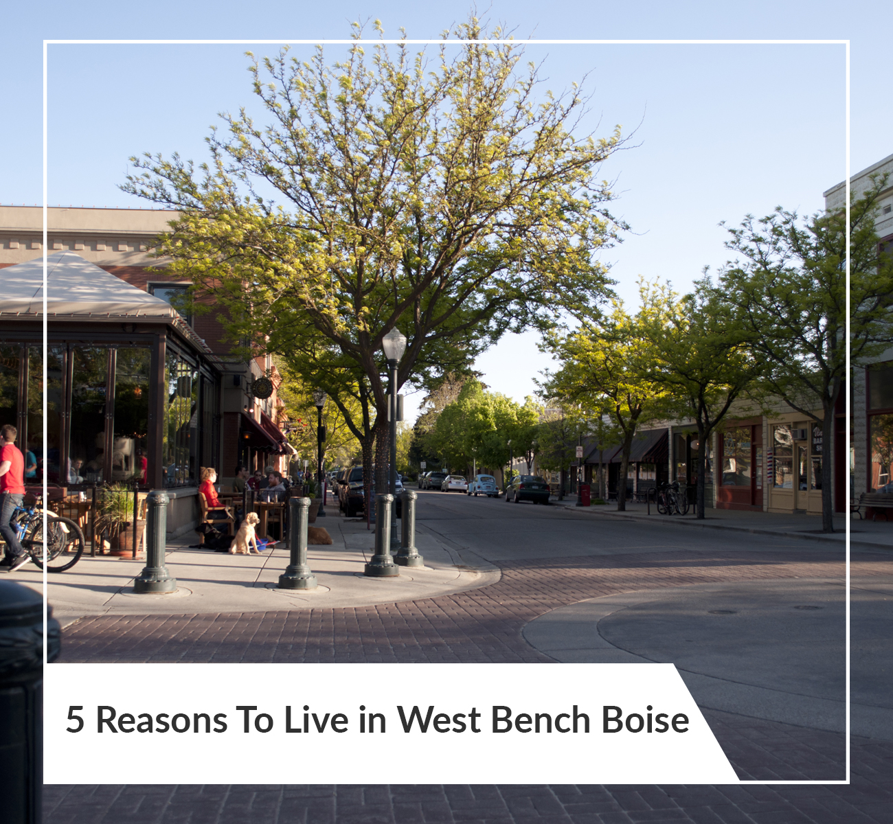5 Reasons To Live in West Bench Boise