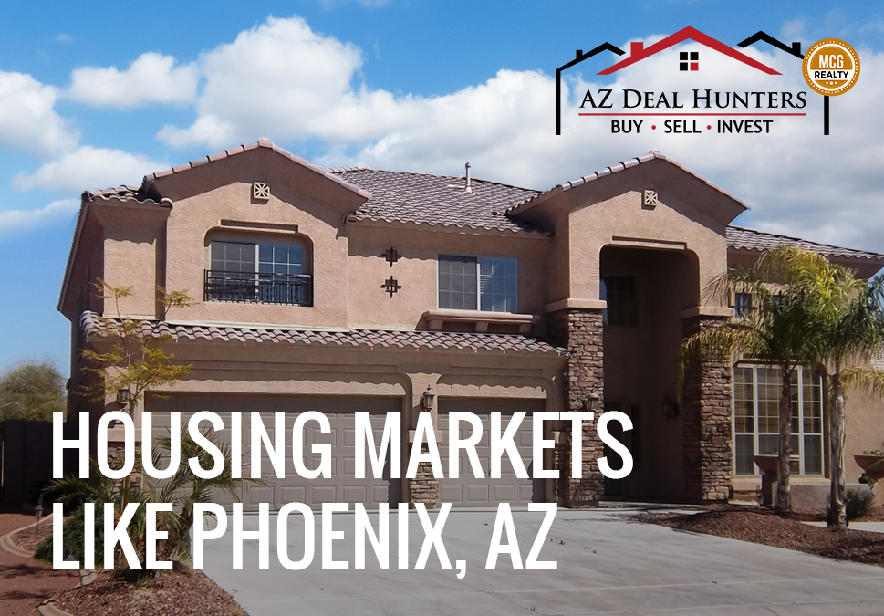 housing markets like Phoenix, AZ