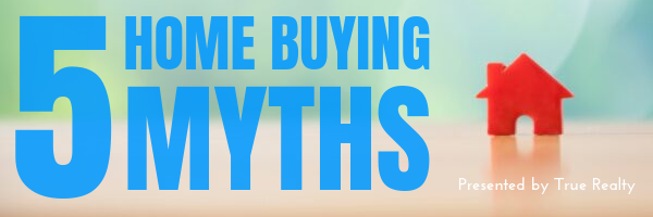 Home Buying Myths presented by True Realty Of Colorado