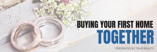 Buying Your First Home Together With True Realty