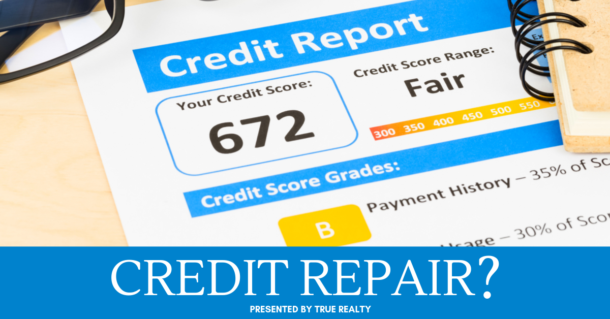 Credit Repair Tips Presented By True Realty
