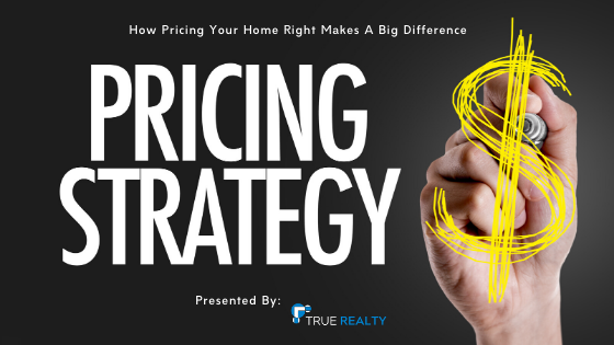 Pricing Strategy When It Is Time To Sell Your Home _ True Realty Of Colorado