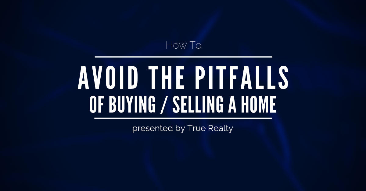 How to avoid pitfalls when buying or selling a home presented by True Realty Colorado