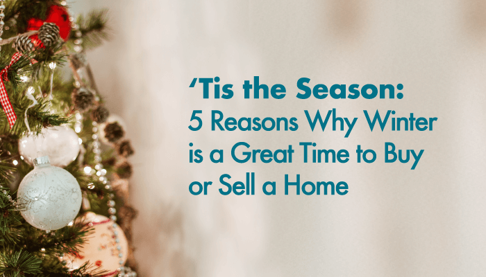 'Tis the Season: 5 Reasons Why Winter is a Great Time to Buyer or Sell a Home