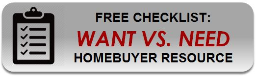 Click here to download our FREE Want Vs. Need Homebuyer Checklist