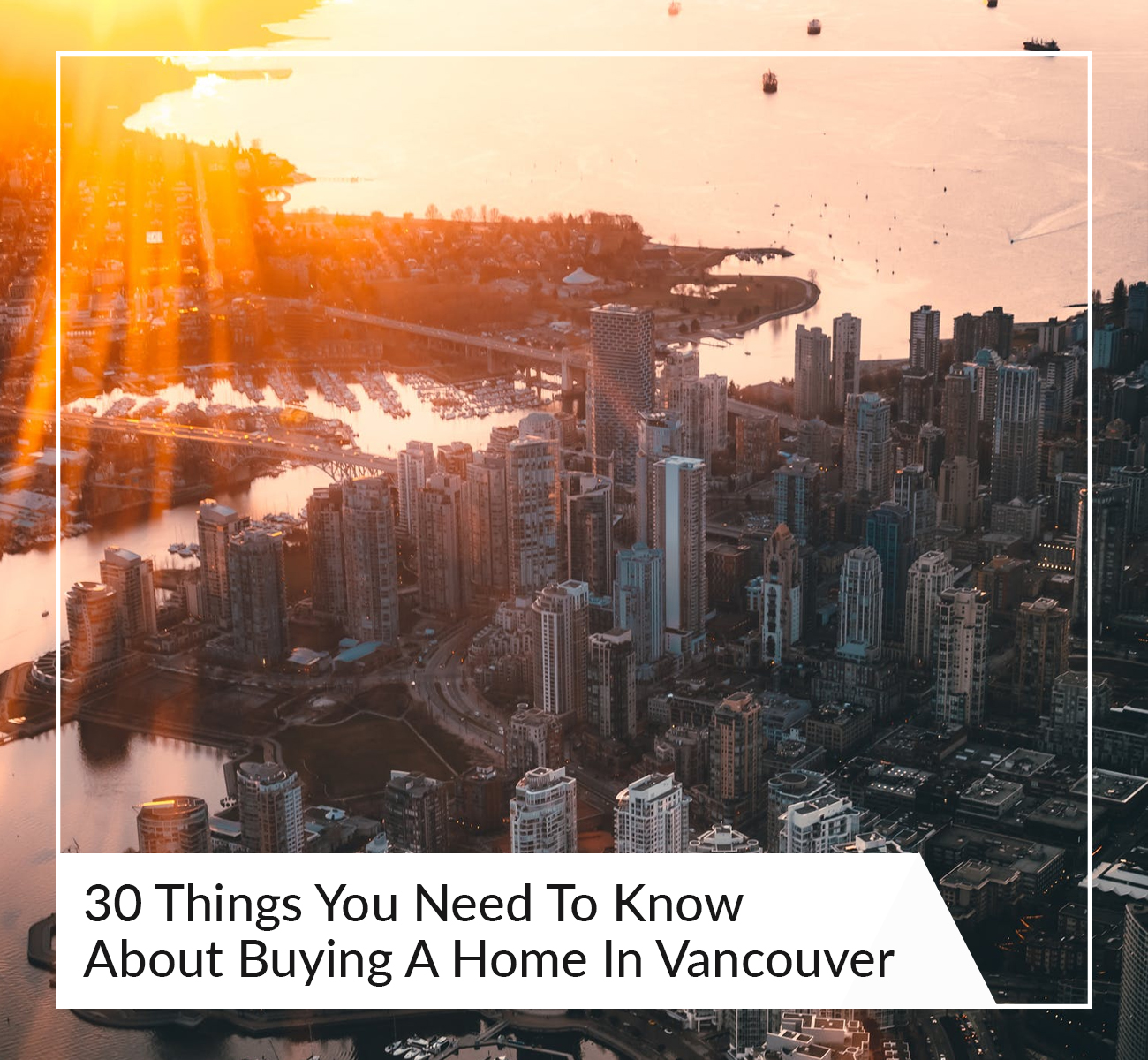 30 Things To Know About Buying A Home in Vancouver, BC